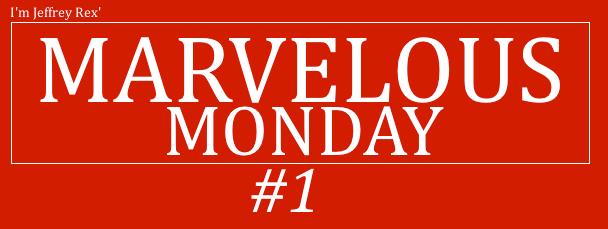 I'm Jeffrey Rex' Marvelous Monday #1