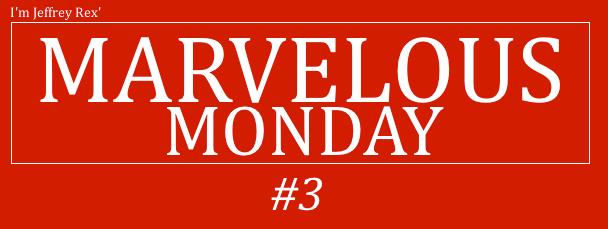 I'm Jeffrey Rex' Marvelous Monday #3