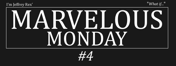 I'm Jeffrey Rex' Marvelous Monday #4 (What If)