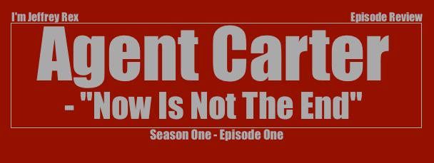 I'm Jeffrey Rex Episode Review - Agent Carter - Episode One