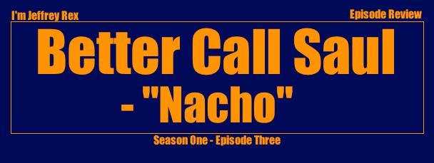 I'm Jeffrey Rex Episode Review - Better Call Saul - Nacho