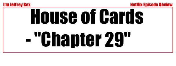 I'm Jeffrey Rex Episode Review - Netflix - House of Cards 29
