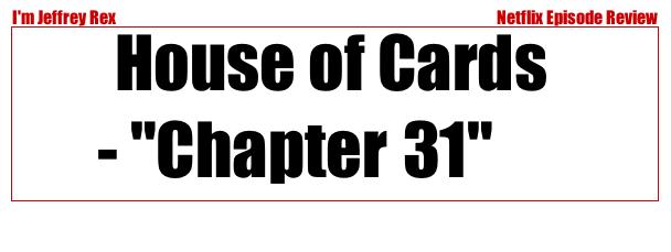 I'm Jeffrey Rex Episode Review - Netflix - House of Cards 31