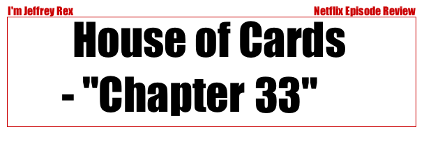 I'm Jeffrey Rex Episode Review - Netflix - House of Cards 33