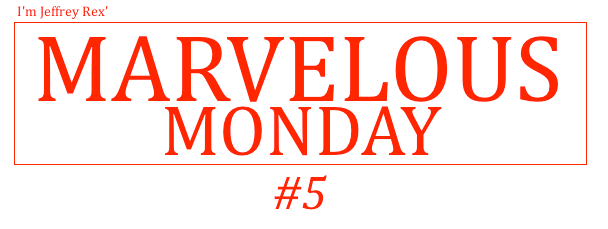 I'm Jeffrey Rex' Marvelous Monday #5