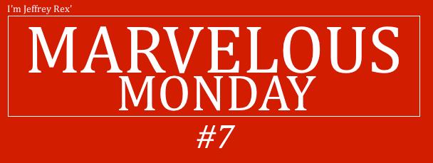 I'm Jeffrey Rex' Marvelous Monday #7