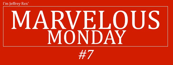 I'm Jeffrey Rex' Marvelous Monday #7