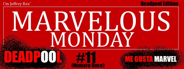 DEADPOOL - I'm Jeffrey Rex' Marvelous Monday - 11