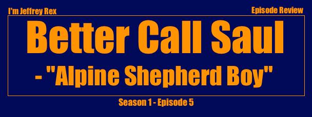 I'm Jeffrey Rex Episode Review - Better Call Saul - Alpine Shepherd Boy