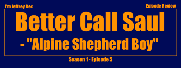 I'm Jeffrey Rex Episode Review - Better Call Saul - Alpine Shepherd Boy
