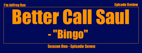 I'm Jeffrey Rex Episode Review - Better Call Saul - Bingo