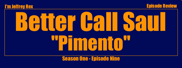 I'm Jeffrey Rex Episode Review - Better Call Saul - Pimento