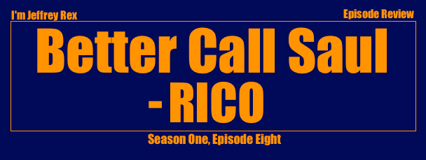 I'm Jeffrey Rex Episode Review - Better Call Saul - RICO