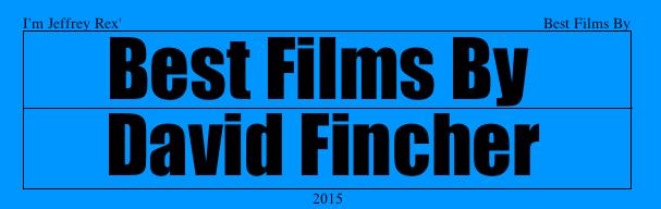 I'm Jeffrey Rex' Best Films By 2 - David Fincher