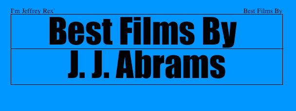 I'm Jeffrey Rex' Best Films By J.J. Abrams