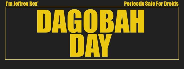 I'm Jeffrey Rex' Dagobah Day