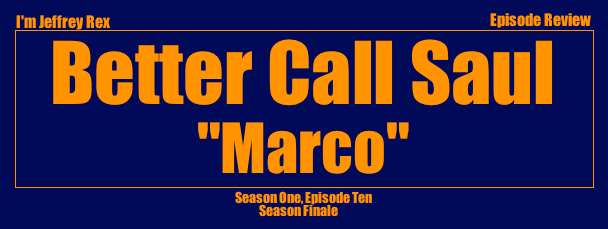 I'm Jeffrey Rex Episode Review - Better Call Saul - Marco