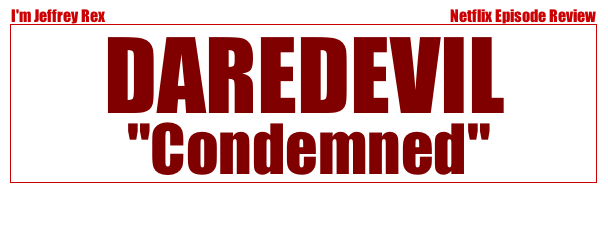 I'm Jeffrey Rex Episode Review - Daredevil - Condemned