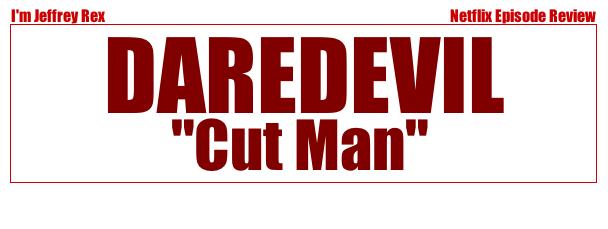 I'm Jeffrey Rex Episode Review - Daredevil - Cut Man