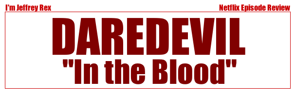 I'm Jeffrey Rex Episode Review - Daredevil - In The Blood
