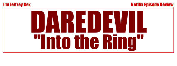 I'm Jeffrey Rex Episode Review - Daredevil - Into the Ring