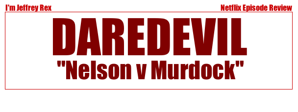 I'm Jeffrey Rex Episode Review - Daredevil - Nelson v Murdock