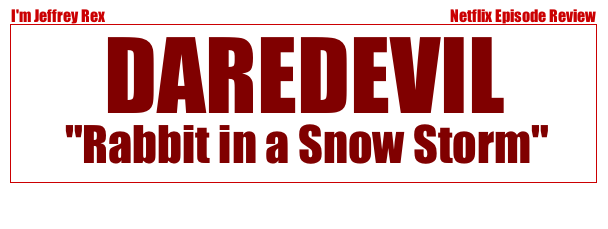 I'm Jeffrey Rex Episode Review - Daredevil - Rabbit in a snow storm