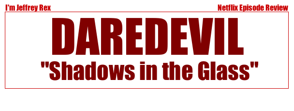 I'm Jeffrey Rex Episode Review - Daredevil - shadows in the glass