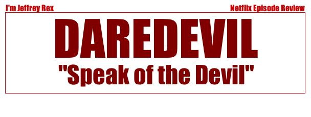 I'm Jeffrey Rex Episode Review - Daredevil - Speak of the Devil