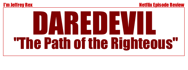 I'm Jeffrey Rex Episode Review - Daredevil  - The Path of the Righteous