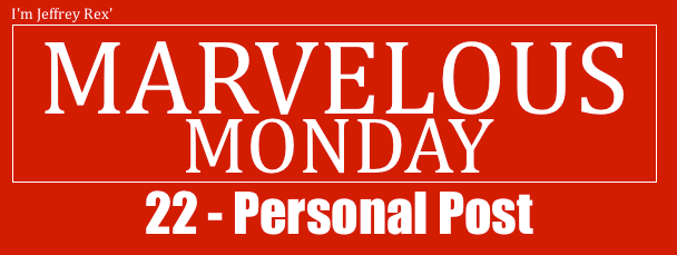 I'm Jeffrey Rex' Marvelous Monday 22 - Personal