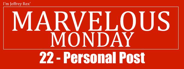 I'm Jeffrey Rex' Marvelous Monday 22 - Personal