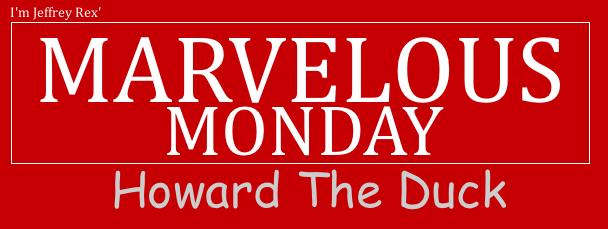 I'm Jeffrey Rex' Marvelous Monday - Howard The Duck