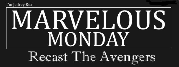 I'm Jeffrey Rex' Marvelous Monday - Recast The Avengers