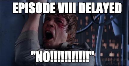 Episode VIII Delayed