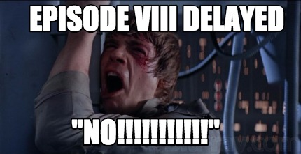 Episode VIII Delayed