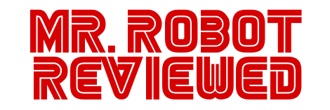 Mr Robot Reviewed