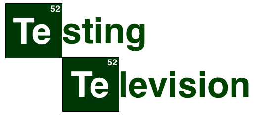Testing Television - Breaking Bad